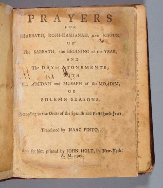 Isaac Pinto, trans. Prayers for Shabbath, Rosh-Hashanah, and Kippur … according to the Order of the Spanish and Portuguese Jews. New York, A.M. 5526 [1766]. Princeton University Library. Gift of Leonard L. Milberg, Class of 1953, in honor of his grandchildren: Beverly Allison Milberg, Ava Miriam Milberg, Emmett Nathaniel Milberg, William Nathan Milberg, Charles Bennett Milberg, Samantha Eve Shapiro, and Nathan Busky Shapiro.